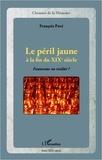 François Pavé - Le péril jaune à la fin du XIXe siècle - Fantasme ou réalité ?.