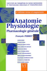 François Pebret - Anatomie, physiologie - Pharmacologie générale.