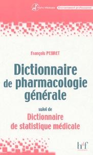 François Pebret - Dictionnaire de pharmacologie générale - Suivi de Dictionnaire de statistique médicale.