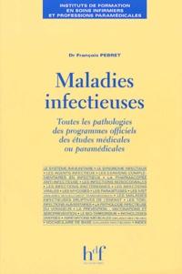 François Pebret - Maladies infectieuses - Toutes les pathologies des programmes officiels études médicales ou paramédicales.