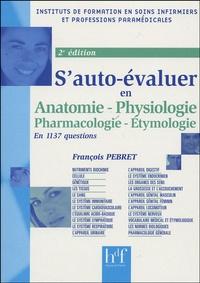 François Pebret - S'auto-évaluer en 1137 questions - Anatomie, Physiologie, Pharmacologie-Etymologie.