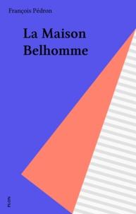 François Pédron - La Maison Belhomme.