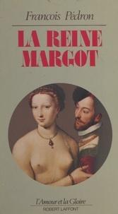 François Pédron et Guy Rachet - La reine Margot.