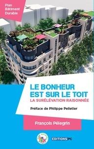 François Pélegrin - Le bonheur est sur le toit - La surélévation raisonnée.