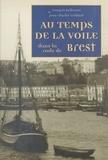 François Pellennec et Jean-Charles Trédunit - Au temps de la voile dans la rade de Brest.