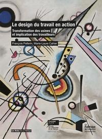 François Pellerin et Marie-Laure Cahier - Le design du travail en action - Transformation des usines et implication des travailleurs.
