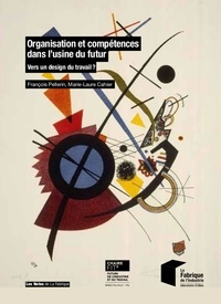 François Pellerin et Marie-Laure Cahier - Organisation et compétences dans l'usine du futur - Vers un design du travail ?.