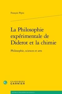 François Pépin - La philosophie expérimentale de Diderot et la chimie - Philosophie, sciences et arts.