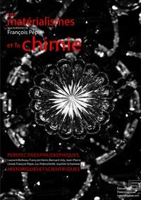 François Pépin - Les matérialismes et la chimie - Perspectives philosophiques, historiques et scientifiques.