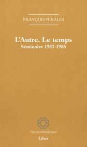 François Peraldi - L'Autre. Le temps - Séminaire 1982-1985.