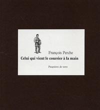 François Perche - Celui qui vient le courrier à la main.