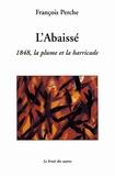 François Perche - L'Abaissé - 1848, la plume et la barricade.
