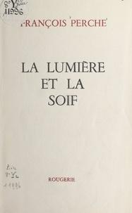 François Perche - La lumière et la soif.
