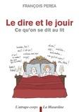 François Perea - Le dire et le jouir - Ce qu'on se dit au lit.