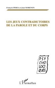 François Perea et Jean Morenon - Les jeux contradictoires de la parole et du corps.