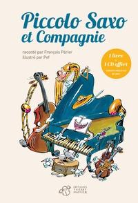 François Périer et  Pef - Piccolo Saxo et Compagnie ou la petite histoire d'un grand orchestre suivi de Passeport pour Piccolo Saxo et Compagnie. 1 CD audio