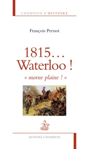 "François Pernot - 1815... Waterloo ! ""morne plaine !""."