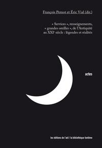 """François Pernot et Eric Vial - """"Services"""", renseignements, """"grandes oreilles"""", de l'Antiquité au XXIe siècle : légendes et réalités."""