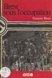 François Péron - Brest sous l'Occupation.