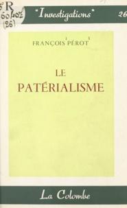 François Perot - Le patérialisme.