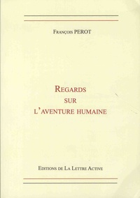 François Perot - Regards sur l'aventure humaine.