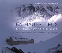 François Perraudin - En hauts lieux, montagne et spiritualité - Hospices du Grand-Saint-Bernard et du Simplon.