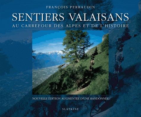 Sentiers valaisans. Au carrefour des Alpes et de l'histoire 2e édition