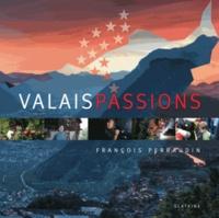 François Perraudin - Valais passions.