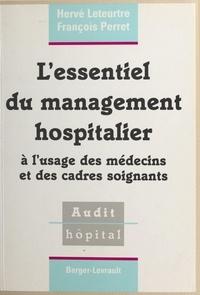 François Perret et Hervé Leteurtre - L'essentiel du management hospitalier - À l'usage des médecins et des cadres soignants.