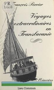 François Perrier - Voyages extraordinaires en Translacanie - [mémoires].