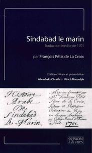 François Pétis de La Croix et Aboubakr Chraïbi - Sindabad le marin - Traduction inédite de 1701.
