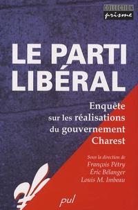 François Pétry et Eric Bélanger - Le parti libéral - Enquête sur les réalisations du gouvernement Charest.