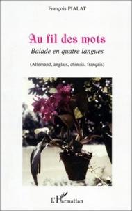 François Pialat - Au fil des mots - Balade en quatre langues (allemand, anglais, chinois, français).