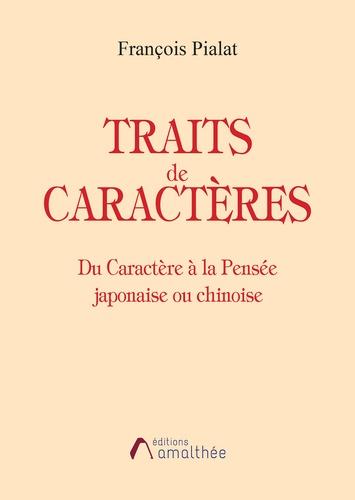 Traits de caractères. Du caractère à la pensée japonaise ou chinoise