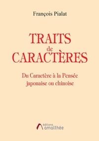 François Pialat - Traits de caractères - Du caractère à la pensée japonaise ou chinoise.