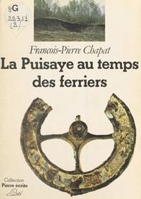 François-Pierre Chapat - La Puisaye au temps des ferriers.