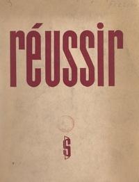 François-Pierre Fieschi - Réussir - Les lois et les voies du succès.
