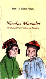 François-Pierre Nizery - Nicolas Marsolet, un chevalier normand au Québec.