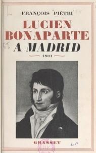 François Pietri - Lucien Bonaparte à Madrid - 1801.