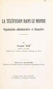 François Pigé et Jean Rivero - La télévision dans le monde - Organisation administrative et financière.