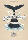 François Place - Le marquis de la baleine - Comédie tragique en six actes pour trois personnages et une baleine.