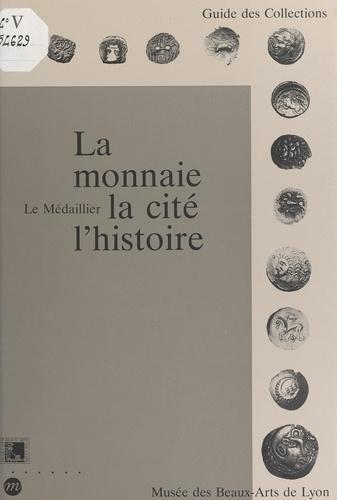 La monnaie, la cité, l'histoire. Le Médaillier, Musée des beaux-arts de Lyon