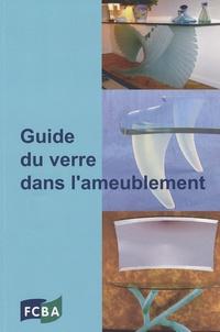 François Plassat - Guide du verre dans l'ameublement - Connaissances de base pour les professionnels de la conception, de l'achat, de la qualité et de la vente dans les entreprises de meubles.