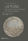 François Ploton-Nicollet et Thierry Sarmant - Jetons des institutions centrales de l'Ancien Régime. Catalogue. Tome II - Juridictions (n°826 à 2621).