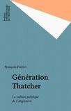 François Poirier - Génération Thatcher - La culture politique de l'Angleterre.