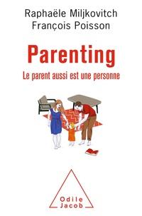 François Poisson et Raphaële Miljkovitch - Parenting - Le parent aussi est une personne.