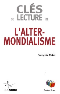 François Polet - Clés de lecture de l'altermondialisme.
