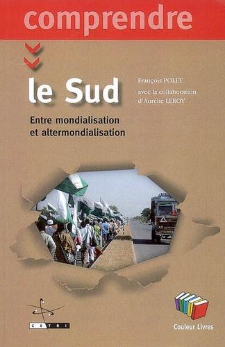 François Polet - Le Sud - Entre mondialisation et altermondialisation.