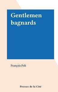 François Poli - Gentlemen bagnards.
