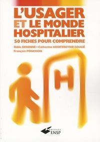 François Ponchon et Odile Derenne - L'usager et le monde hospitalier - 50 fiches pour comprendre.